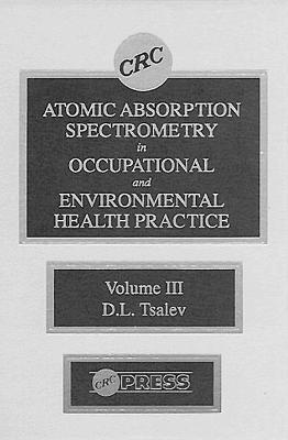Atomic Absorption Spectrometry in Occupational and Environmental Health Practice: v. 3: Progress in Analytical Methodology