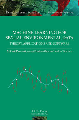 Machine Learning for Spatial Environmental Data: Theory, Applications, and Software