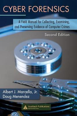 Cyber Forensics: A Field Manual for Collecting, Examining, and Preserving Evidence of Computer Crimes, Second Edition