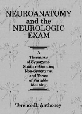 Neuroanatomy and Neurologic Examination: A Thesaurus of Synonyms, Similar-sounding Non-synonyms and Terms of Variable Meaning