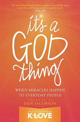 It's A God Thing: When Miracles Happen to Everyday People