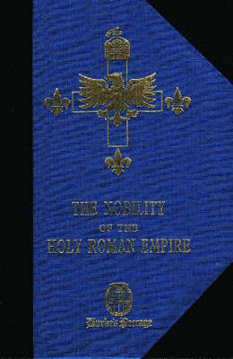 The Nobility of the Holy Roman Empire: A Register of the Noble Families of the Holy Roman Empire in Great Britain and Italy