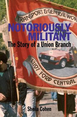 Notoriously Militant: Ford Dagenham and TGWU Branch 1/1107