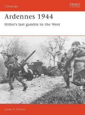 Ardennes, 1944: Hitler's Last Gamble in the West