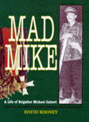 Mad Mike: Biography of Brigadier Michael Calvert DSO