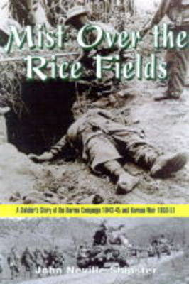 Mist Over the Rice Fields: A Soldier's Story of the Burma Campaign 1943-45 and Korean War 1950-51