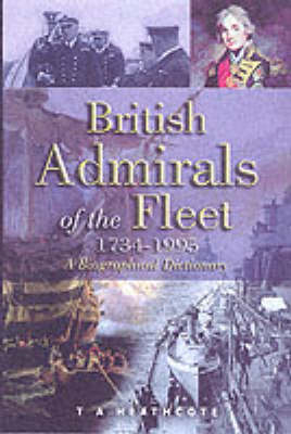 British Admirals of the Fleet 1734-1995: A Biographical Dictionary