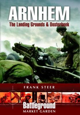 Arnhem: The Landing Grounds and Oosterbeek
