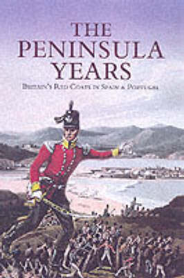 The Peninsula Years: Britain's Redcoats in Spain and Portugal