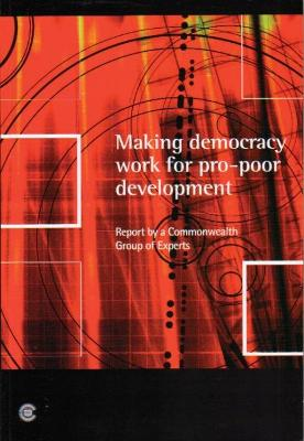 Making Democracy Work for Pro-Poor Development: Report of the Commonwealth Expert Group on Development and Democracy