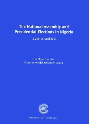 The National Assembly and Presidential Elections in Nigeria, 12 and 19 April 2003