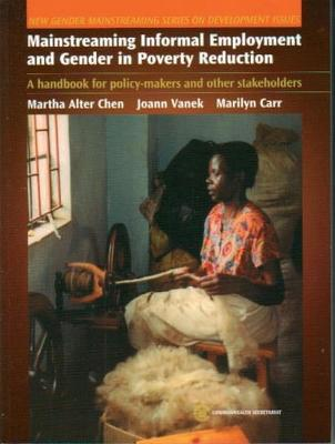 Mainstreaming Informal Employment and Gender in Poverty Reduction: A Handbook for Policy-makers and Other Stakeholders