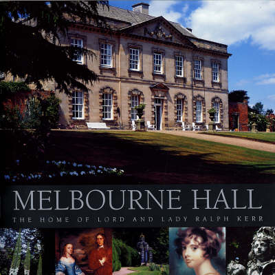 Melbourne Hall: The Home of Lord and Lady Ralph Kerr