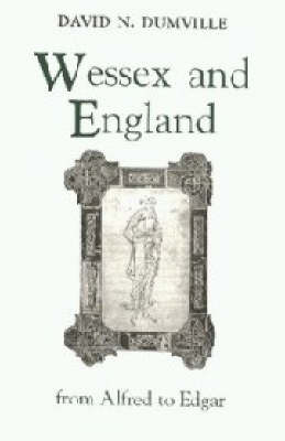 Wessex and England from Alfred to Edgar: Essays on Political, Cultural, and Ecclesiastical Revival