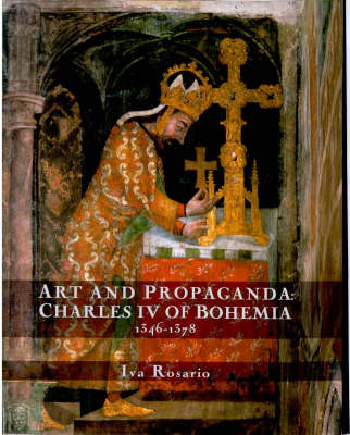 Art and Propaganda: Charles IV of Bohemia, 1346-1378