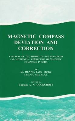Magnetic Compass Deviation and Correction: A Manual of the Theory of the Deviations and Mechanical Correction of Magnetic Compasses in Ships