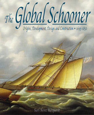 The Global Schooner: Origins, Development, Design and Construction 1695-1845