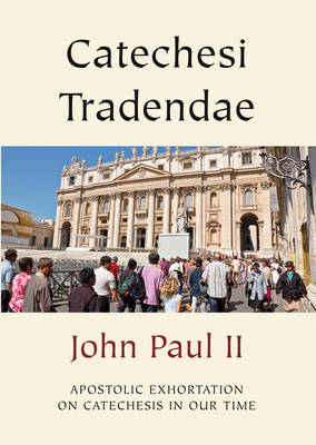 Catechesi Tradendae: Apostolic Exhortation of His Holiness Pope John Paul II to the Episcopate, the Clergy and the Faithful of the Entire Catholic Church on Catechesis in our Time