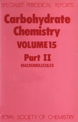 Carbohydrate Chemistry: A Review of Chemical Literature: Volume 15, Part II