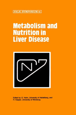 Metabolism and Nutrition in Liver Disease: Proceedings of the 41st Falk Symposium Held in Freiburg Im Breisgau, June 15 and 16, 1984