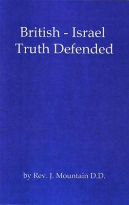 British-Israel Truth Defended: A Reply to the Rev. Samuel Hinds Wilkinson