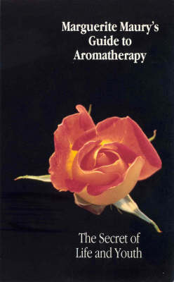 Marguerite Maury's Guide To Aromatherapy