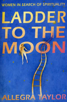 Ladder To The Moon: Women in Search of Spirituality