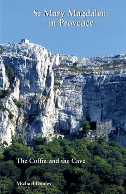 Mary Magdalen in Provence: The Coffin and the Cave