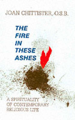 The Fire in These Ashes: Spirituality of Contemporary Religious Life