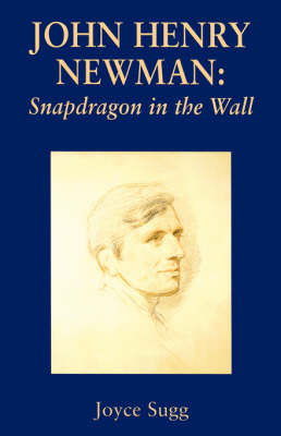 John Henry Newman: Snapdragon in the Wall