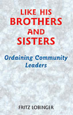Like His Brothers and Sisters: Ordaining Community Leaders