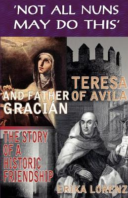 Teresa of Avila and Father Gracian: The Story of an Historic Friendship