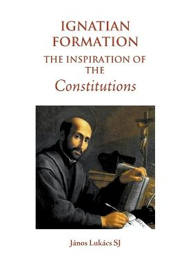 Ignatian Formation: The Inspiration of the Constitutions