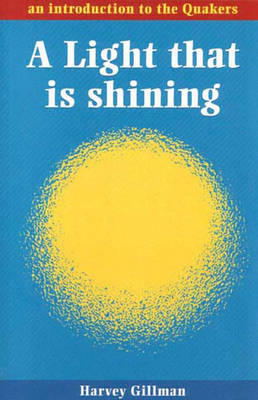Light That is Shining, A: An Introduction to the Quakers