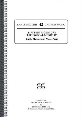 Early English Church Music: Early Masses and Mass-pairs: v. 42: Fifteenth-century Liturgical Music - Early Masses and Mass-pairs