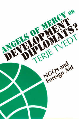 Angels of Mercy or Development Diplomats?: NGOs and Foreign Aid