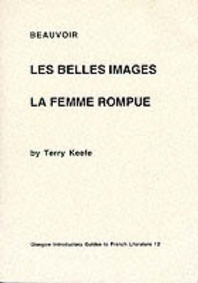 Beauvoir: Les belles images & La femme rompue - Glasgow Introductory Guides to French Literature