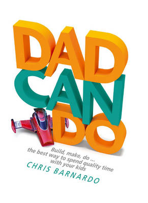 Dadcando: Build, Make, Do ... the Best Way to Spend Quality Time with Your Kids