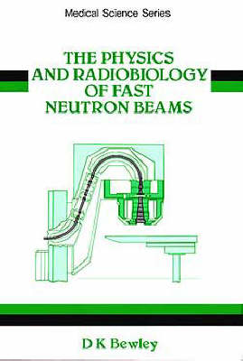The Physics and Radiobiology of Fast Neutron Beams