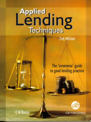 Applied Lending Techniques: The 'Streetwise' Guide to Good Lending Practice