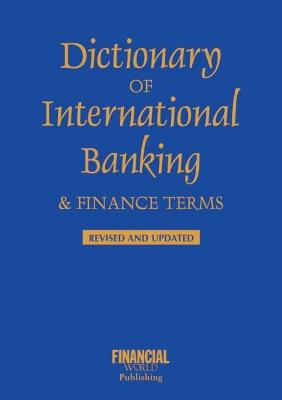 Dictionary of International Banking and Finance Terms