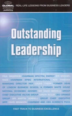 Outstanding leadership: Real-life Lessons from Top Business Leaders