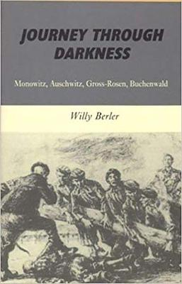 Journey through Darkness: Monowitz, Auschwitz, Gross-Rosen, Buchenwald