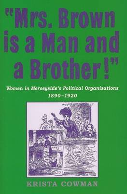 Mrs Brown is a Man and a Brother: Women in Merseyside's Political Organisations 1890-1920