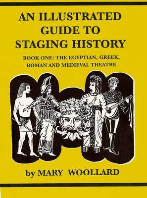 An Illustrated Guide to Staging History: Bk. 1: The Egyptian, Greek, Roman and Medieval Theatre
