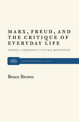 Marx, Freud and the Critique of Everyday Life: Toward a Permanent Cultural Revolution