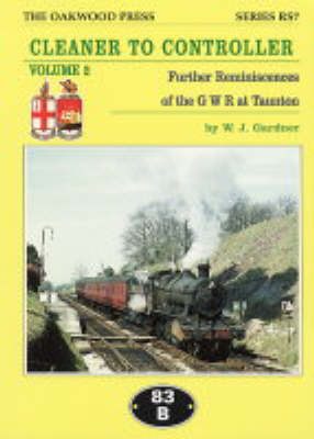 Cleaner to Controller: Further Reminiscences of the GWR at Taunton