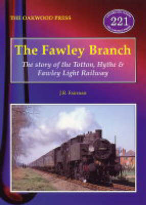 The Fawley Branch: The Story of the Tottom, Hythe and Fawley Light Railway