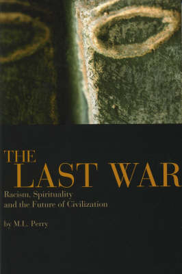 The Last War: Racism, Spirituality and the Future of Civilization