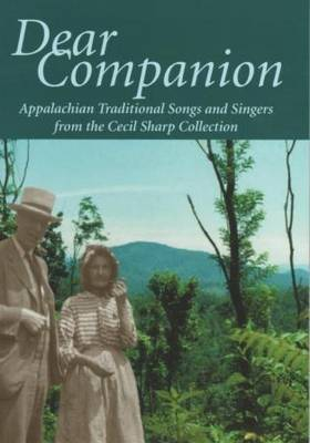 Dear Companion: Appalachian Traditional Songs and Singers from the Cecil Sharp Collection